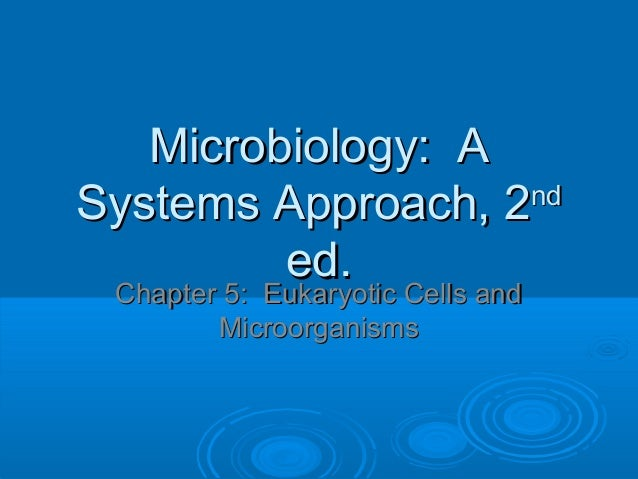 Microbiology: A nd Systems Approach, 2 ed. Chapter 5: Eukaryotic Cells and Microorganisms