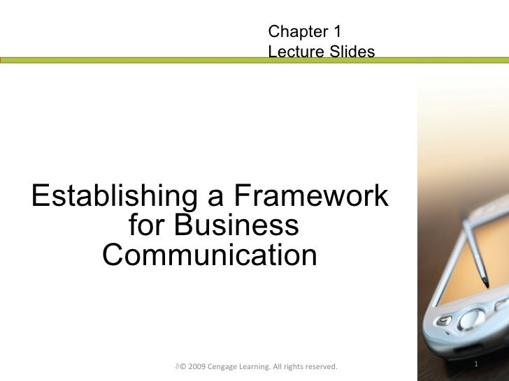 Establishing a Framework  for Business Communication   © 2009 Cengage Learning. All rights reserved. Chapter 1 Lecture Sl...