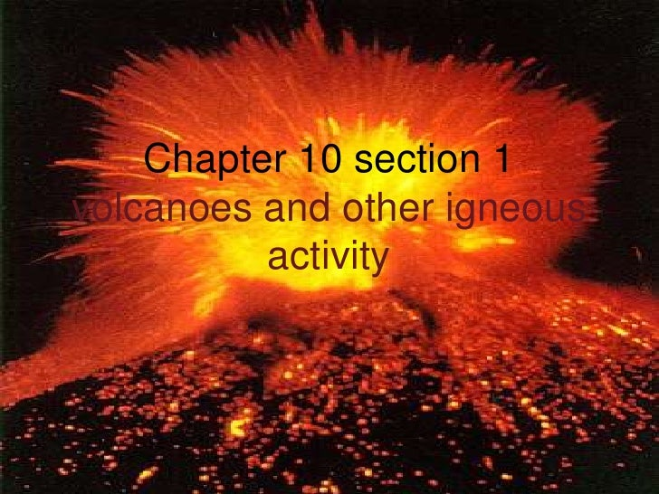 Chapter 10 section 1 volcanoes and other igneous           activity