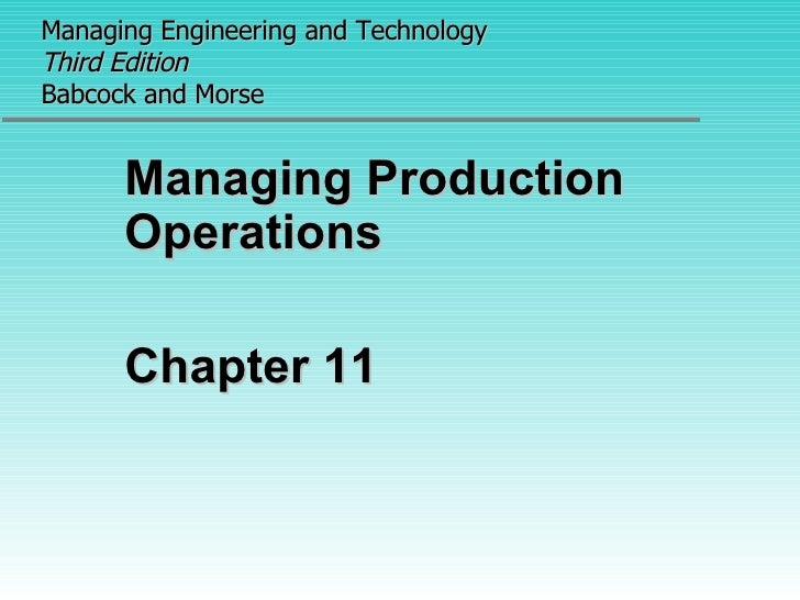 Managing Engineering and Technology  Third Edition Babcock and Morse <ul><li>Managing Production Operations </li></ul><ul>...