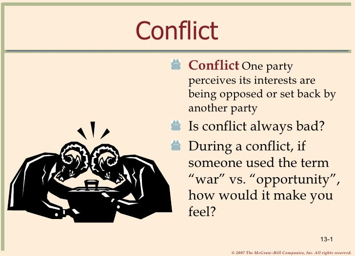 Conflict <ul><li>Conflict   One party perceives its interests are being opposed or set back by another party </li></ul><ul...