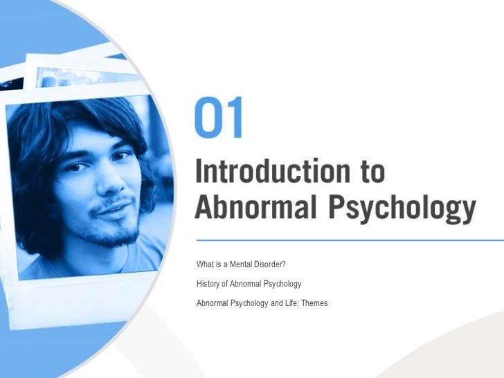 What is a Mental Disorder?<br />History of Abnormal Psychology<br />Abnormal Psychology and Life: Themes<br />