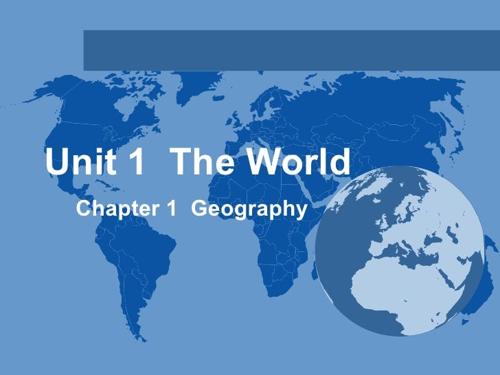 Unit 1  The World Chapter 1  Geography