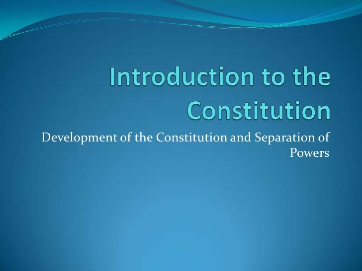 Introduction to the Constitution<br />Development of the Constitution and Separation of Powers<br />