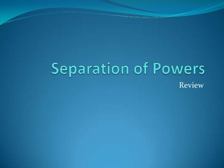 Separation of Powers<br />Review<br />