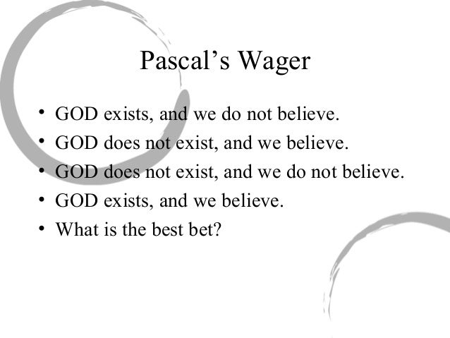 pascal wagers arguments on the existence of god The cumulative arguments for the existence of god  let us weigh the gains and the losses of these two wagers 52 if 'god is  pascal goes on to say that the.