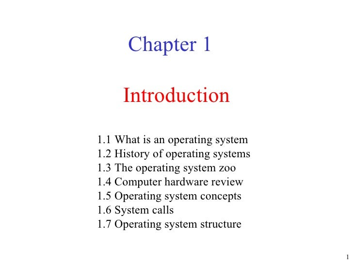 Introduction Chapter 1 1.1 What is an operating system 1.2 History of operating systems 1.3 The operating system zoo 1.4 C...