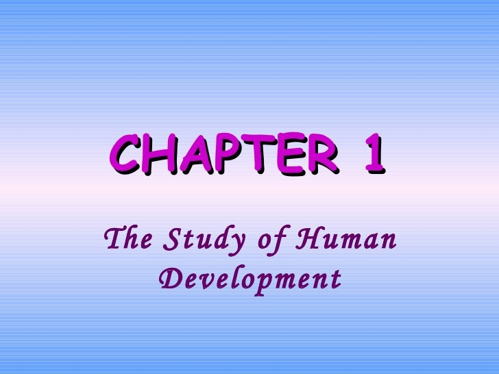 CHAPTER 1 The Study of Human Development