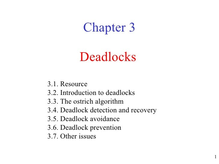 Deadlocks Chapter 3 3.1. Resource 3.2. Introduction to deadlocks  3.3. The ostrich algorithm  3.4. Deadlock detection and ...