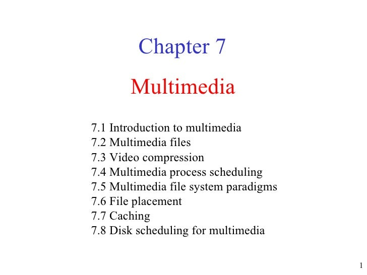 Multimedia Chapter 7 7.1 Introduction to multimedia 7.2 Multimedia files  7.3 Video compression  7.4 Multimedia process sc...