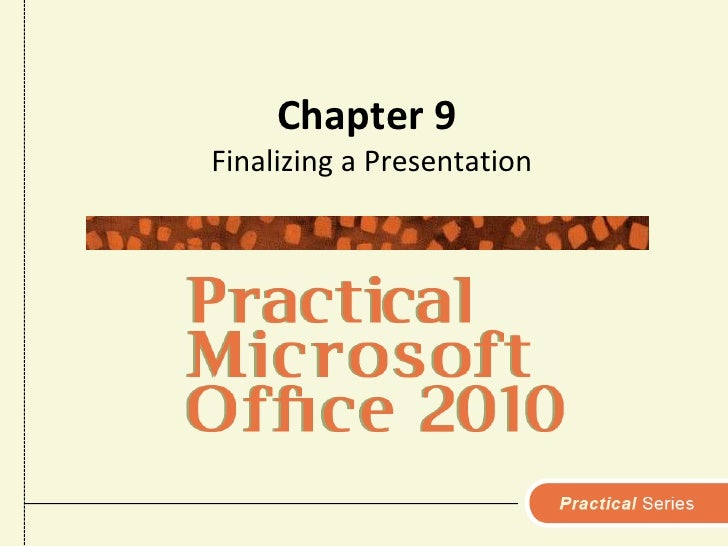 Chapter 9<br />Finalizing a Presentation<br />