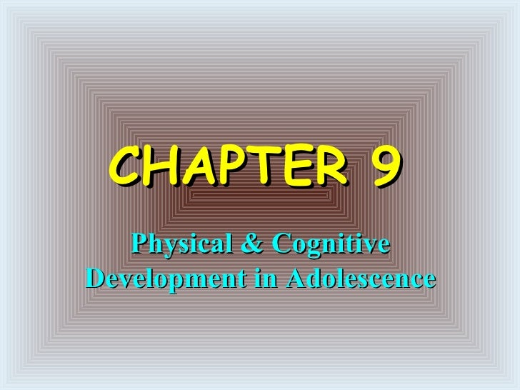 CHAPTER 9   Physical & Cognitive Development in Adolescence