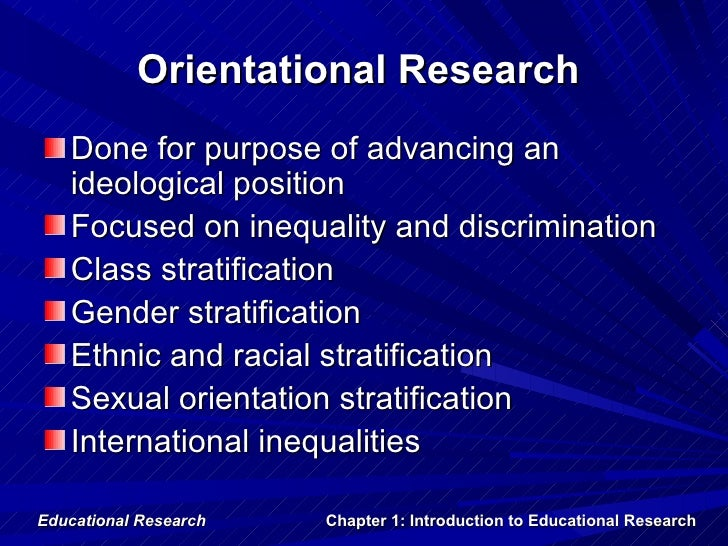 Orientational Research   Done for purpose of advancing an   ideological position   Focused on inequality and discriminatio...