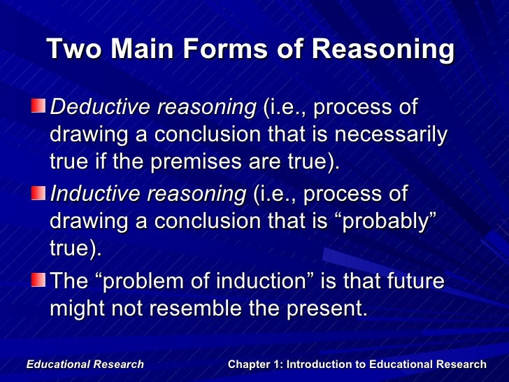 Two Main Forms of Reasoning   Deductive reasoning (i.e., process of   drawing a conclusion that is necessarily   true if t...