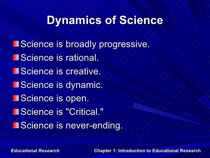 Dynamics of Science   Science is broadly progressive.   Science is rational.   Science is creative.   Science is dynamic. ...