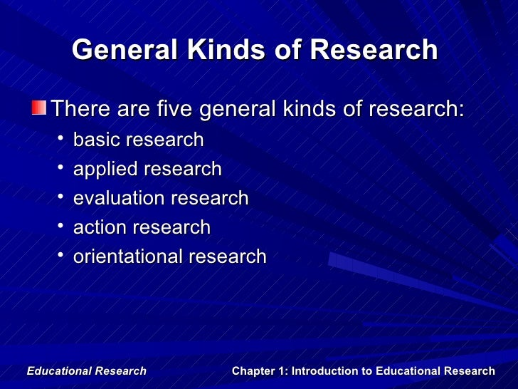 General Kinds of Research   There are five general kinds of research:     •   basic research     •   applied research     ...