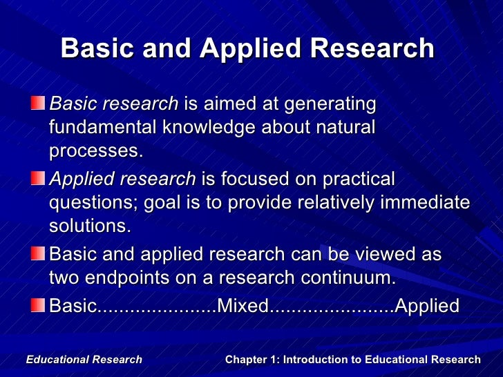 Basic and Applied Research   Basic research is aimed at generating   fundamental knowledge about natural   processes.   Ap...