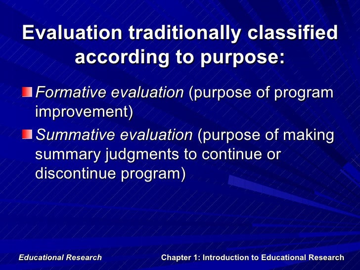Evaluation traditionally classified     according to purpose:   Formative evaluation (purpose of program   improvement)   ...