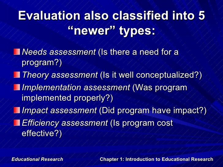 """Evaluation also classified into 5          """"newer"""" types:   Needs assessment (Is there a need for a   program?)   Theory a..."""