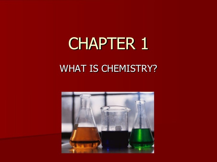 CHAPTER 1 WHAT IS CHEMISTRY?