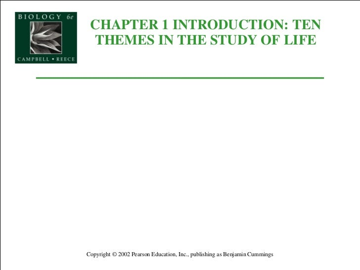 CHAPTER 1 INTRODUCTION: TEN THEMES IN THE STUDY OF LIFE Copyright © 2002 Pearson Education, Inc., publishing as Benjamin C...