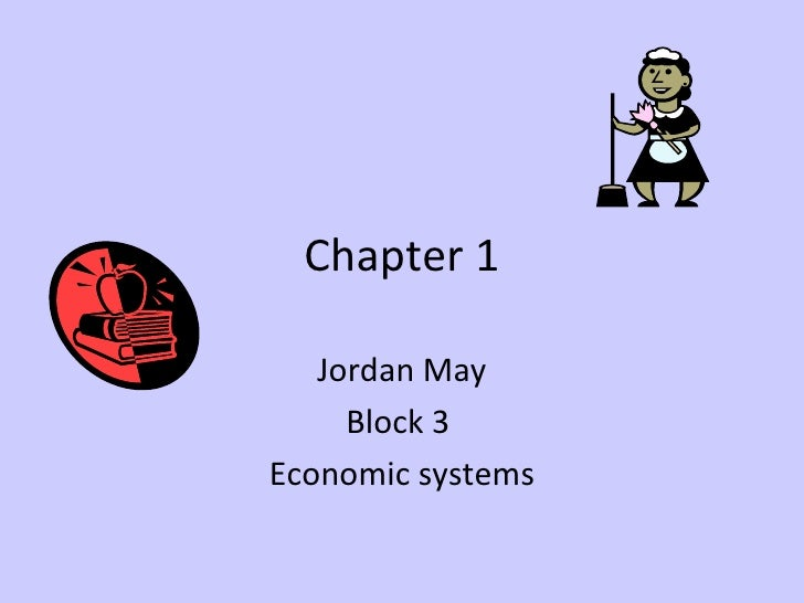 Chapter 1 Jordan May Block 3  Economic systems