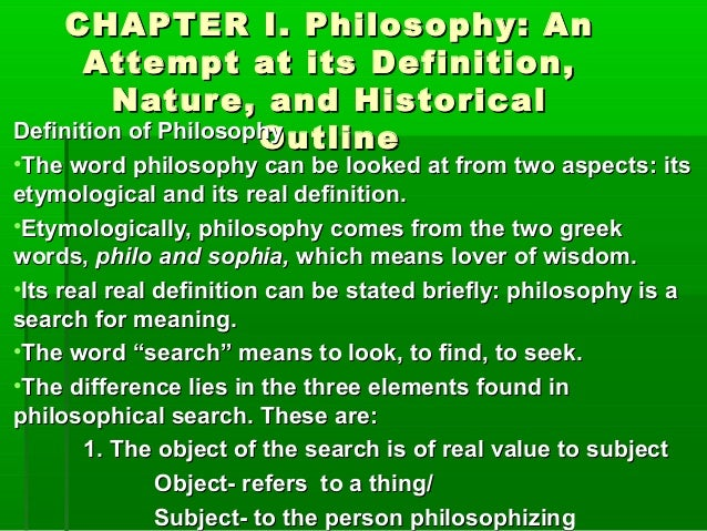 CHAPTER I. Philosophy: An Attempt at its Definition, Nature, and Historical Definition of Philosophy Outline  •The word ph...