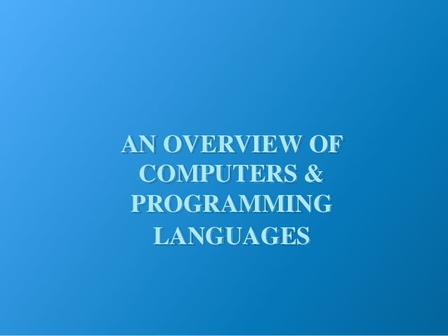 AN OVERVIEW OF COMPUTERS & PROGRAMMING LANGUAGES