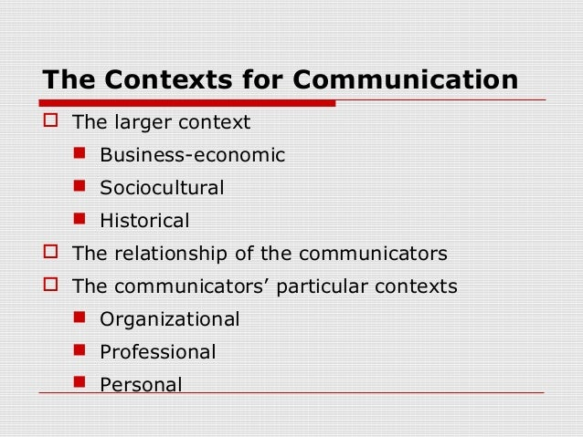 communication in business context Have you ever been in an organization where communication was not an issue if so, you're the exception rather than the rule now, i've never found a senior manager who says that communications are not important so why do organizational communications continue to break down despite all of the .