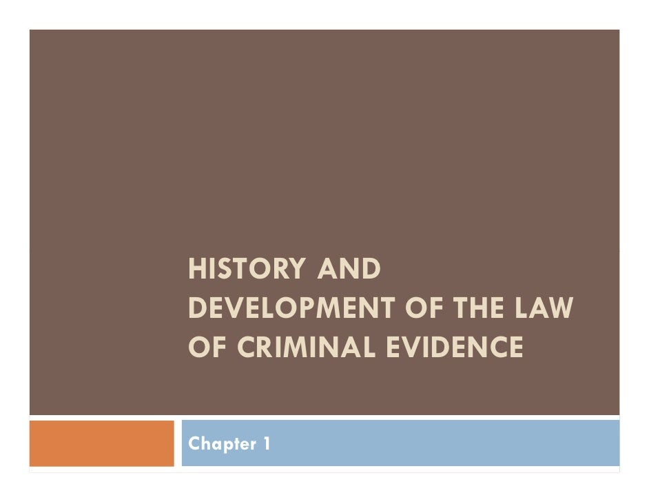 HISTORY AND DEVELOPMENT OF THE LAW OF CRIMINAL EVIDENCE  Chapter 1