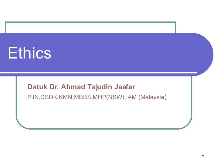 Ethics Datuk Dr. Ahmad Tajudin Jaafar PJN,DSDK,KMN,MBBS,MHP(NSW), AM (Malaysia )