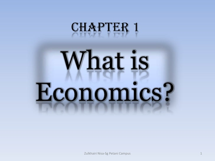 What is Economics?<br />1<br />Zulkhairi Nisa-Sg Petani Campus<br />CHAPTER 1<br />