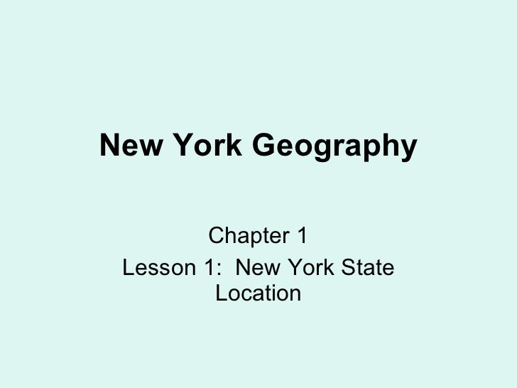 Chapter 1 Lesson 1:  New York State Location New York Geography
