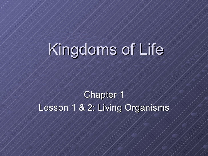 Kingdoms of Life Chapter 1 Lesson 1 & 2: Living Organisms