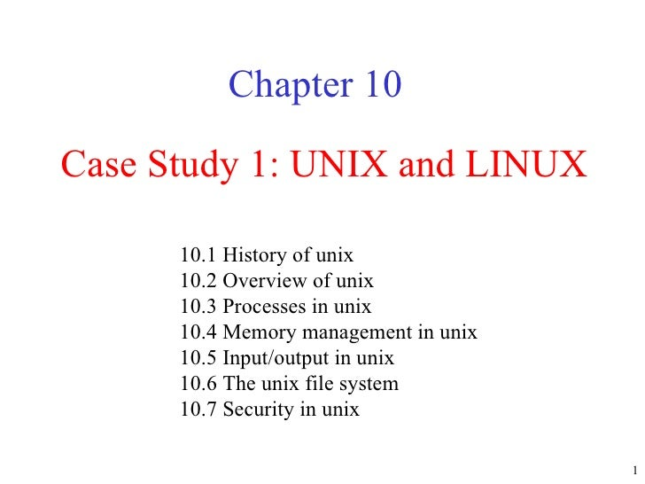Case Study 1: UNIX and LINUX Chapter 10 10.1 History of unix  10.2 Overview of unix  10.3 Processes in unix  10.4 Memory m...