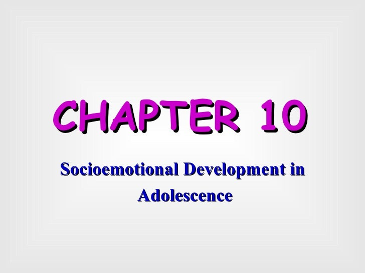 CHAPTER 10   Socioemotional Development in Adolescence