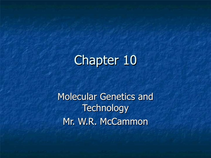 Chapter 10 Molecular Genetics and Technology Mr. W.R. McCammon
