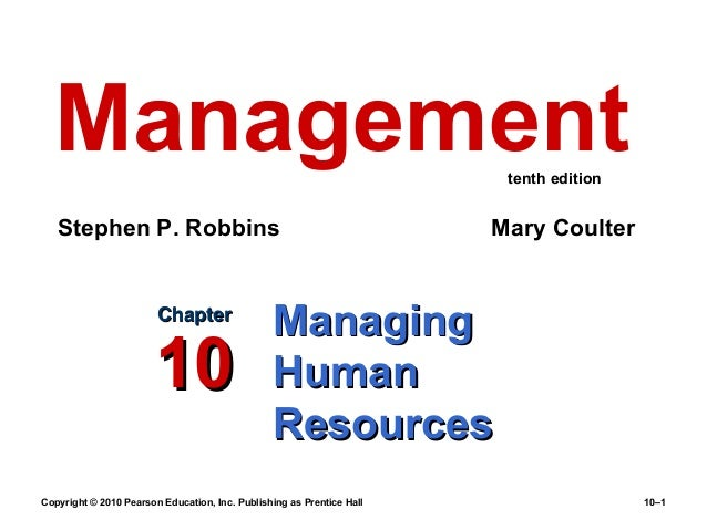 Management tenth edition  Stephen P. Robbins  Chapter  10  Mary Coulter  Managing Human Resources  Copyright © 2010 Pearso...