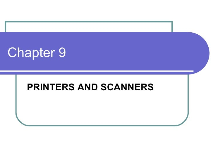 Chapter 9 PRINTERS AND SCANNERS