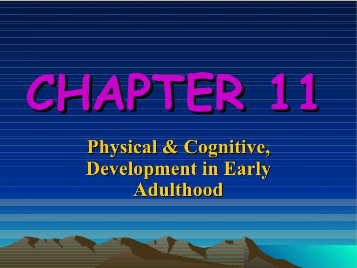 CHAPTER 11   Physical & Cognitive, Development in Early Adulthood