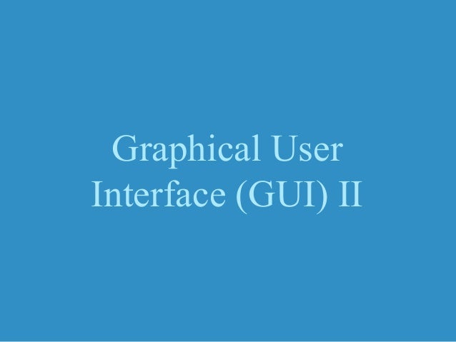 Graphical User Interface (GUI) II