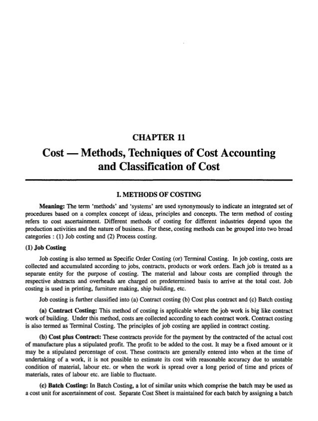 CHAPTER 11  Cost - Methods, Techniques of Cost Accounting and Classification of Cost I. METHODS OF COSTING Meaning: The te...
