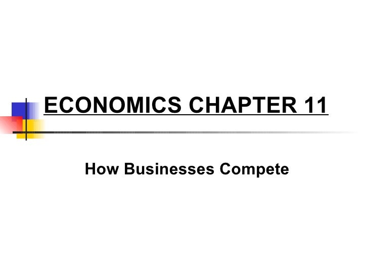 ECONOMICS CHAPTER 11 How Businesses Compete