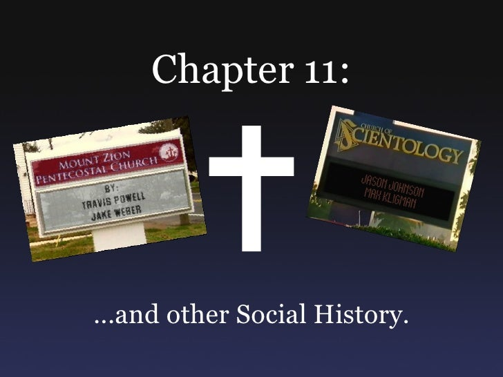 Chapter 11: ...and other Social History.