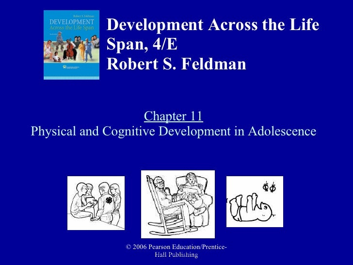 Chapter 11 Physical and Cognitive Development in Adolescence Development Across the Life Span, 4/E Robert S. Feldman   © 2...