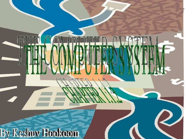 THE COMPUTER SYSTEM CHAPTER 1.1.2 By Keshuv Hookoom