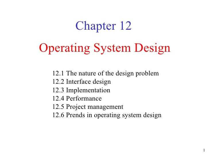 Operating System Design Chapter 12 12.1 The nature of the design problem  12.2 Interface design  12.3 Implementation  12.4...