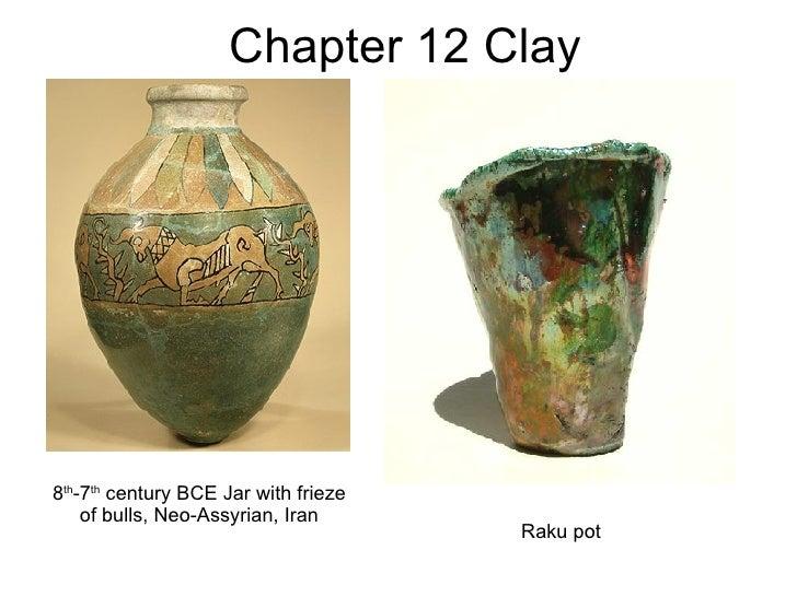 Chapter 12 Clay 8 th -7 th  century BCE Jar with frieze of bulls, Neo-Assyrian, Iran Raku pot
