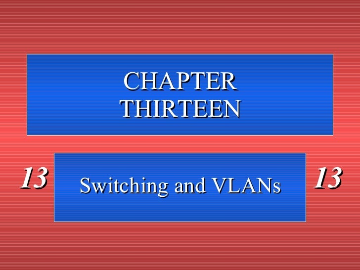 CHAPTER THIRTEEN Switching and VLANs