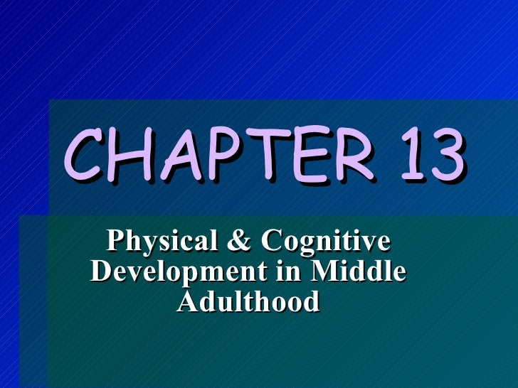 CHAPTER 13   Physical & Cognitive Development in Middle Adulthood